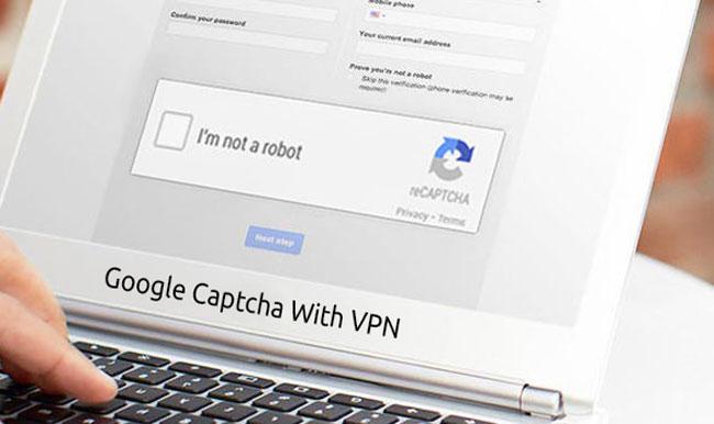 چرا گوگل هنگام استفاده از وی پی ان درخواست کپچا میکند